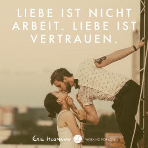 Liebe ist nicht Arbeit. Liebe ist Vertrauen.