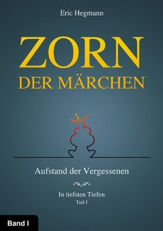 Zorn Der Märchen – Band 1: Aufstand Der Vergessenen – Teil 1: In Tiefsten Tiefen
