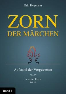 Zorn Der Märchen – Band 1: Aufstand Der Vergessenen – Teil 3: In Weiter Ferne