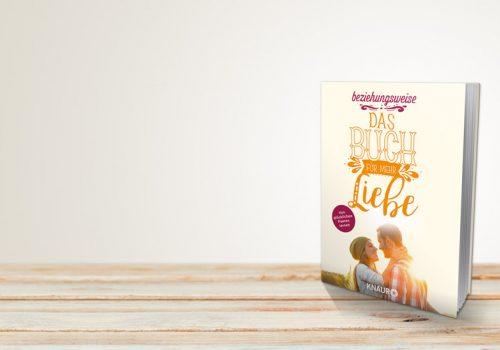 Beziehungsweise – Das Buch Für Mehr Liebe